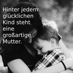 Muttertagsspruch - party-sprüche.de - Spruch zm Muttertag - Hinter jedem glücklichen Kind steht eine großartige Mutter